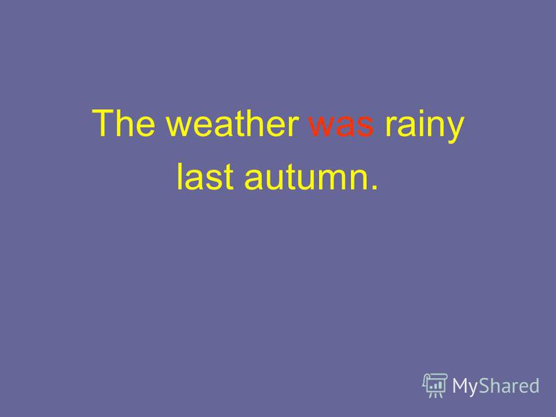 The weather was rainy last autumn.