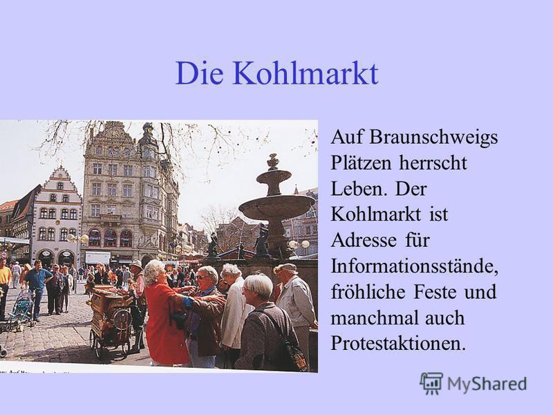 Die Kohlmarkt Auf Braunschweigs Plätzen herrscht Leben. Der Kohlmarkt ist Adresse für Informationsstände, fröhliche Feste und manchmal auch Protestaktionen.