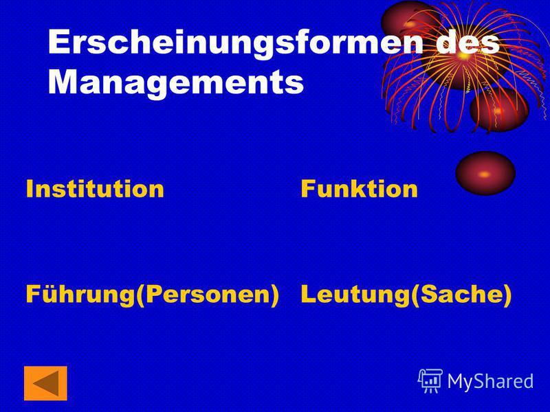 Erscheinungsformen des Managements Institution Funktion Führung(Personen)Leutung(Sache)