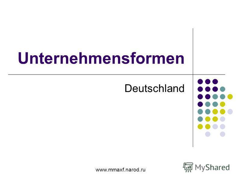 www.mmaxf.narod.ru Unternehmensformen Deutschland