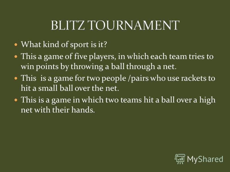 What kind of sport is it? This a game of five players, in which each team tries to win points by throwing a ball through a net. This is a game for two people /pairs who use rackets to hit a small ball over the net. This is a game in which two teams h