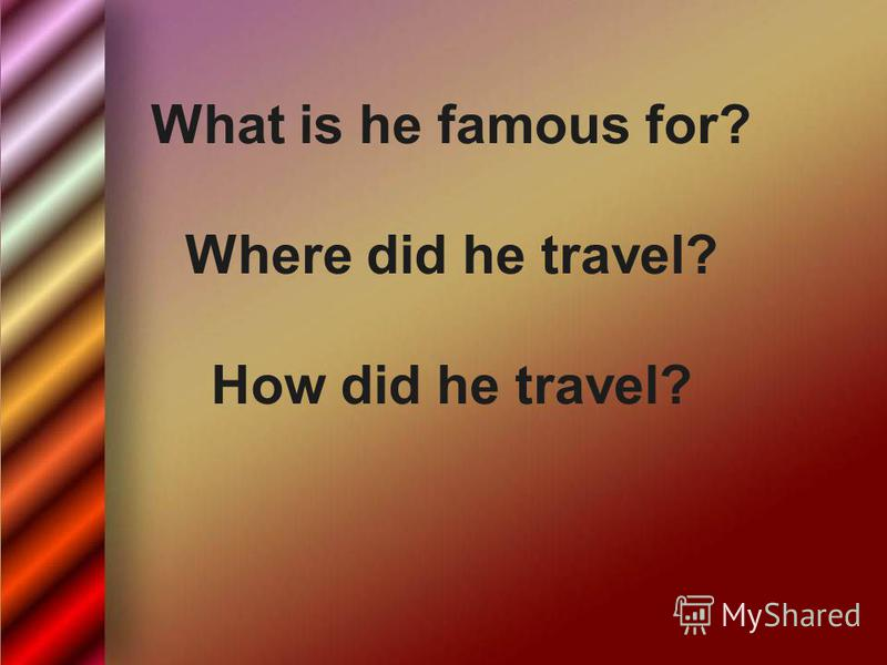 What is he famous for? Where did he travel? How did he travel?