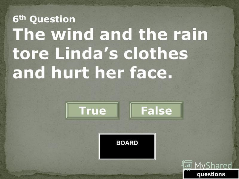 BOARD 5 th Question Linda didnt want to go to school because of the Math Test. FalseTrue Great Job! Click here to keep going. questions