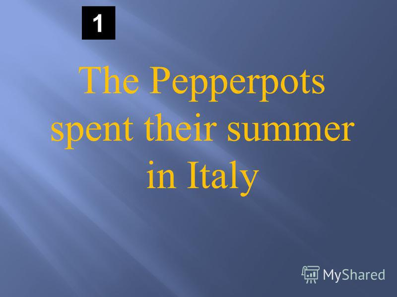 1 The Pepperpots spent their summer in Italy