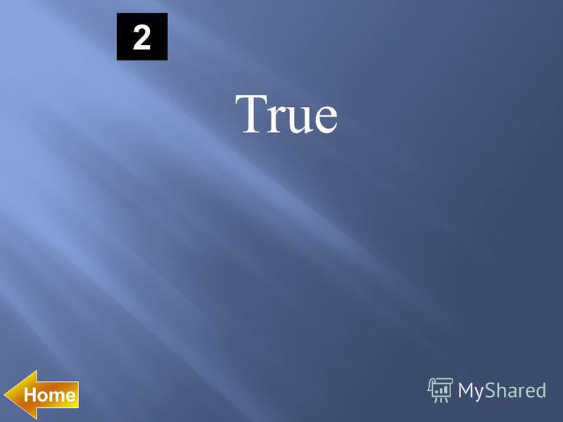 2 True