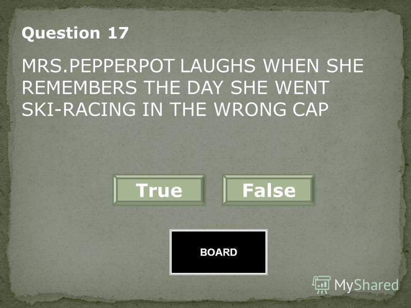 FalseTrue Great Job! Question 16 MRS.PEPPERPOT HAD HURT HER ARMS WHEN SHE FOUND HERSELF UNDER THE FIR TREE BOARD