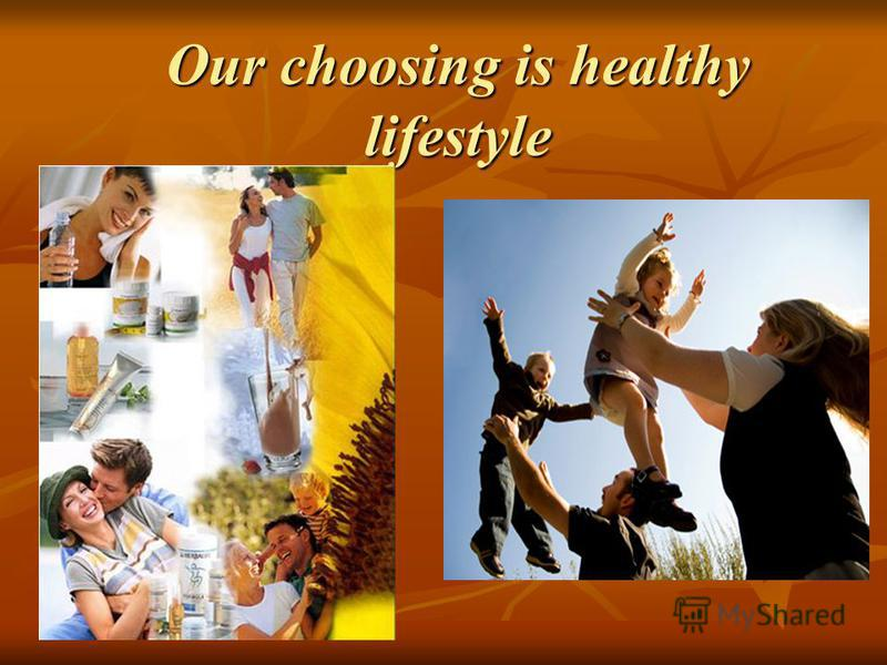 Our choosing is healthy lifestyle