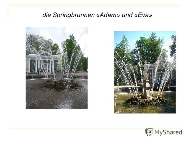 die Springbrunnen «Adam» und «Eva»