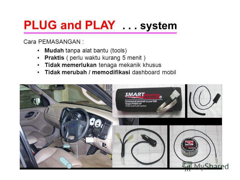 Cara PEMASANGAN : PLUG and PLAY... system Mudah tanpa alat bantu (tools) Praktis ( perlu waktu kurang 5 menit ) Tidak memerlukan tenaga mekanik khusus Tidak merubah / memodifikasi dashboard mobil