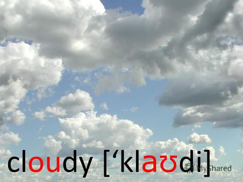 cloudy [kl aʊ di]