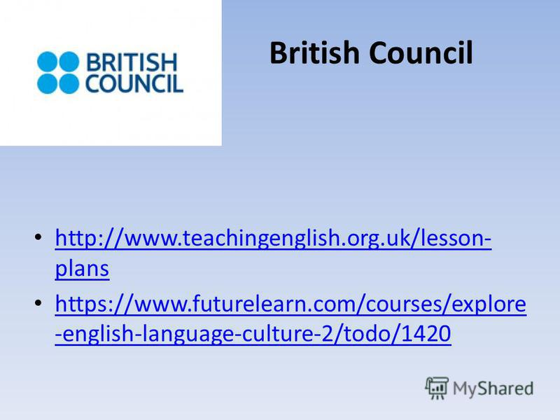 British Council http://www.teachingenglish.org.uk/lesson- plans http://www.teachingenglish.org.uk/lesson- plans https://www.futurelearn.com/courses/explore -english-language-culture-2/todo/1420 https://www.futurelearn.com/courses/explore -english-lan