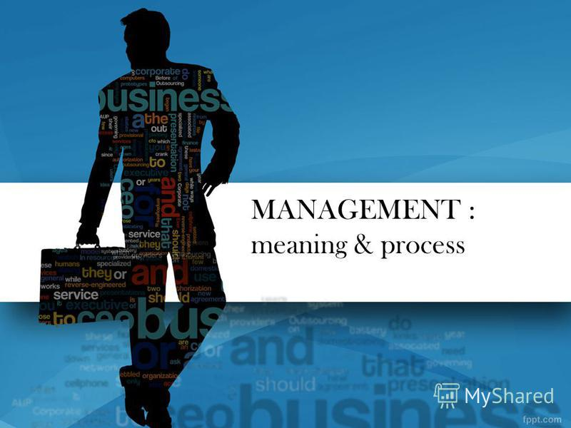 MANAGEMENT : meaning & process