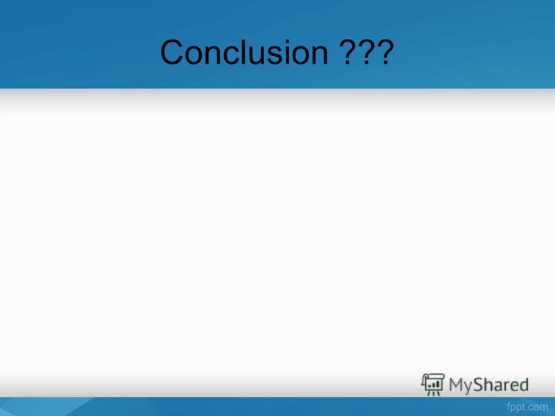 Conclusion ???