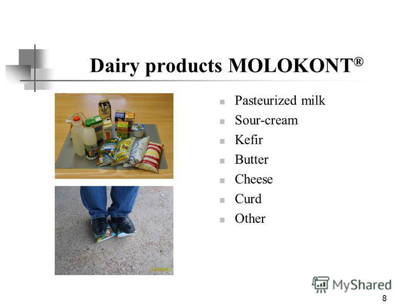 8 Dairy products MOLOKONT ® Pasteurized milk Sour-cream Kefir Butter Cheese Curd Other