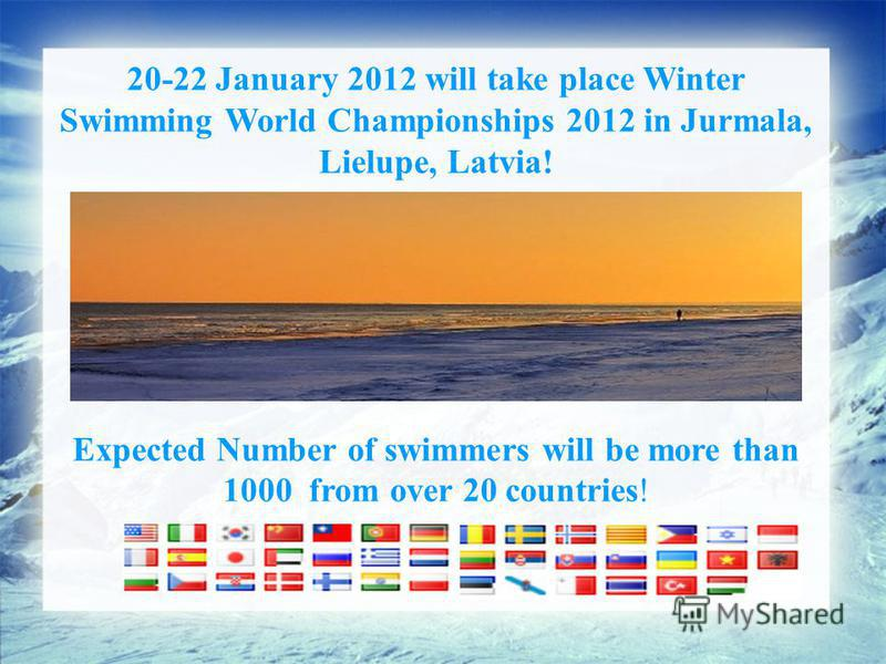 20-22 January 2012 will take place Winter Swimming World Championships 2012 in Jurmala, Lielupe, Latvia! Expected Number of swimmers will be more than 1000 from over 20 countries!