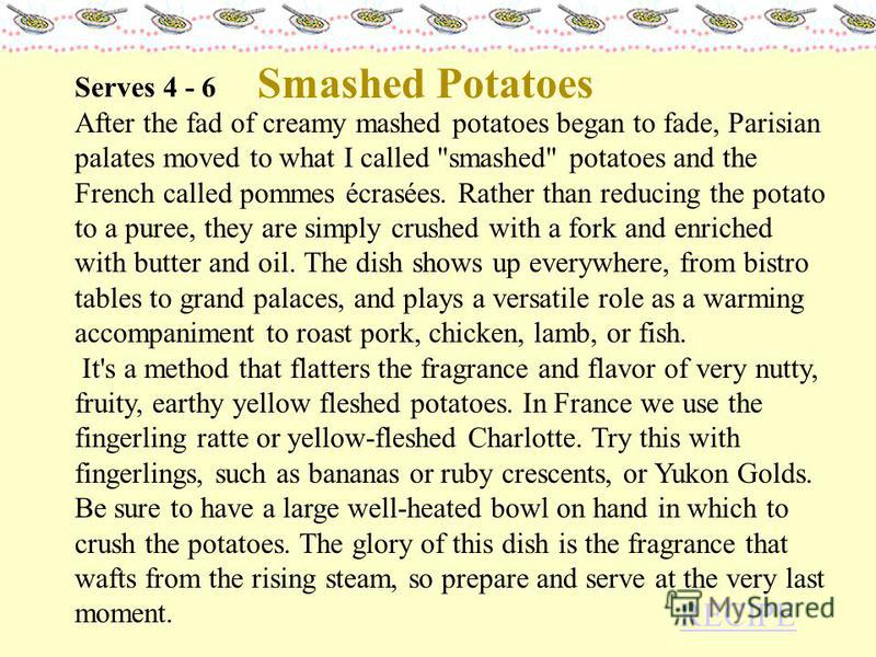 Serves 4 - 6 After the fad of creamy mashed potatoes began to fade, Parisian palates moved to what I called