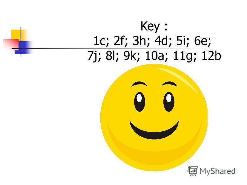 Key : 1c; 2f; 3h; 4d; 5i; 6e; 7j; 8l; 9k; 10a; 11g; 12b