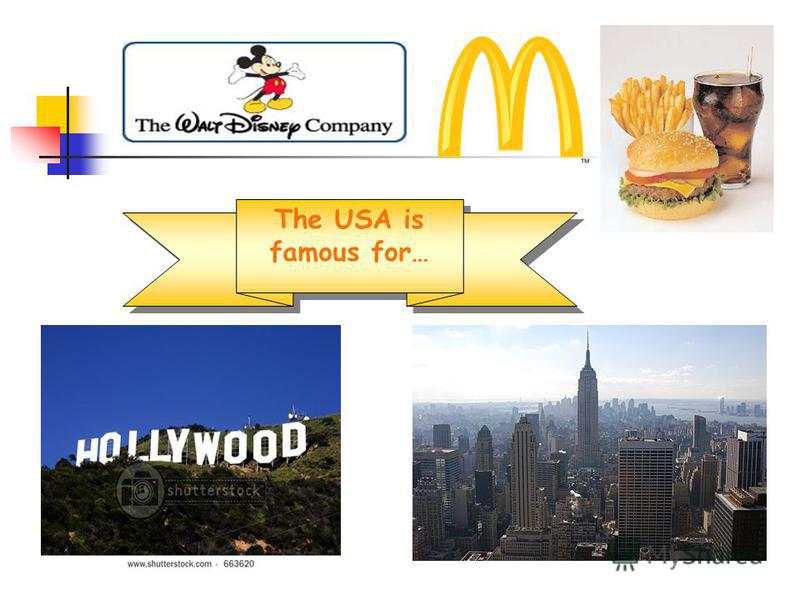 The USA is famous for…