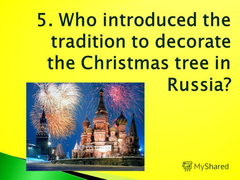 5. Who introduced the tradition to decorate the Christmas tree in Russia?