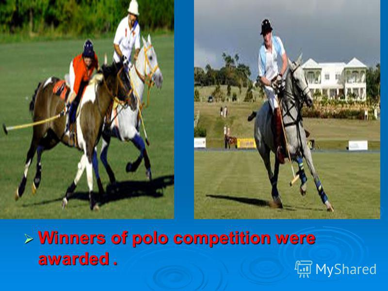 polo Winners of polo competition were awarded. Winners of polo competition were awarded.