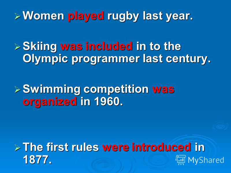 Women played rugby last year. Women played rugby last year. Skiing was included in to the Olympic programmer last century. Skiing was included in to the Olympic programmer last century. Swimming competition was organized in 1960. Swimming competition