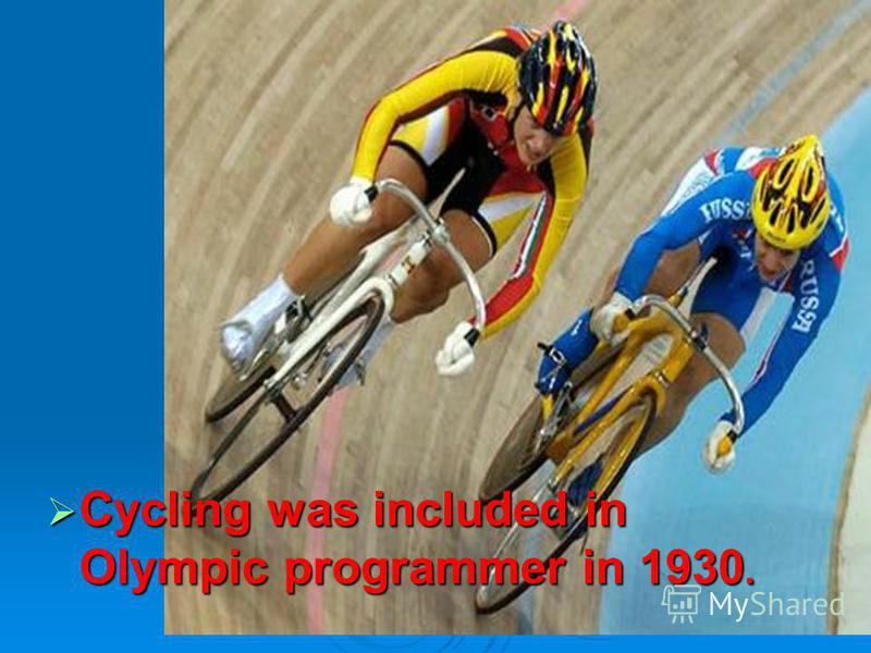 Cycling was included in Olympic programmer in 1930. Cycling was included in Olympic programmer in 1930.