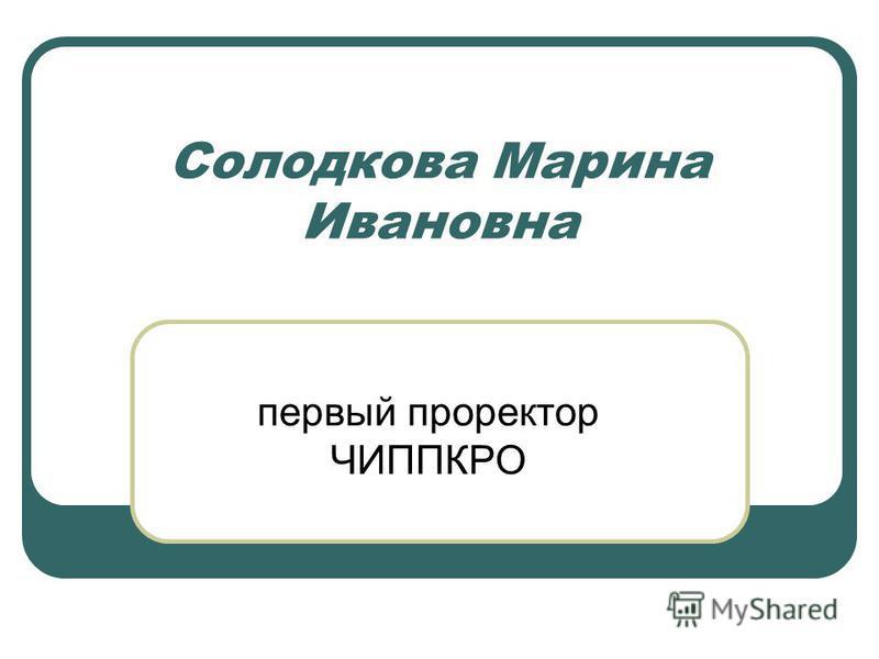Солодкова Марина Ивановна первый проректор ЧИППКРО