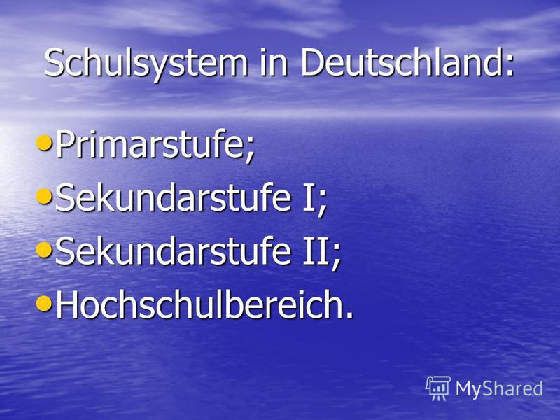 Schulsystem in Deutschland: Primarstufe; Sekundarstufe I; Sekundarstufe II; Hochschulbereich.