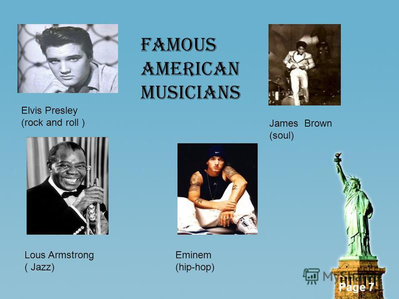 Page 7 Elvis Presley (rock and roll ) James Brown (soul) Lous Armstrong ( Jazz) Eminem (hip-hop) Famous American Musicians