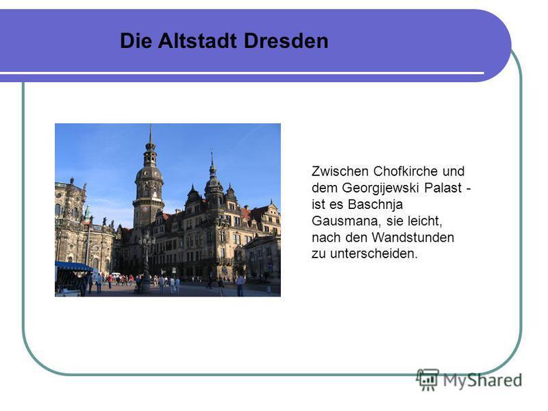 Zwischen Chofkirche und dem Georgijewski Palast - ist es Baschnja Gausmana, sie leicht, nach den Wandstunden zu unterscheiden.