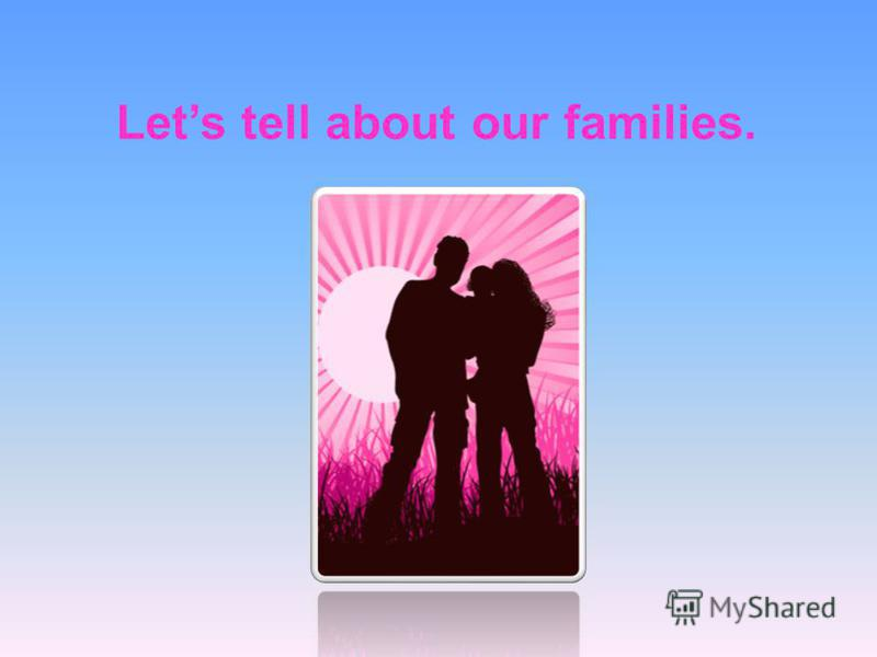 Lets tell about our families.