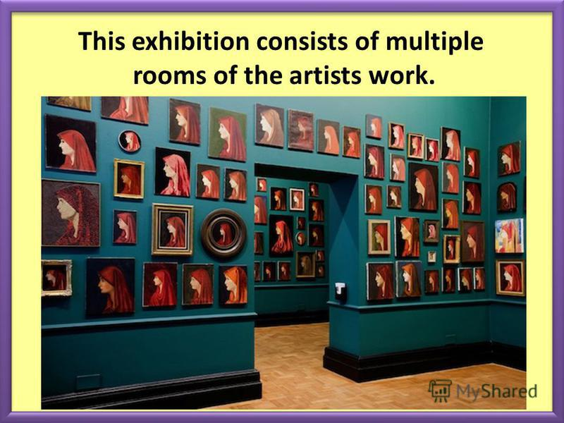 This exhibition consists of multiple rooms of the artists work.