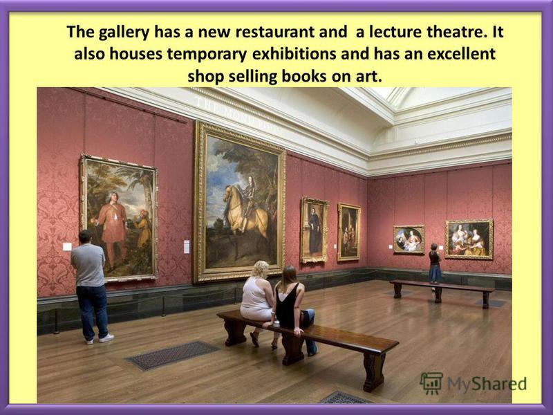 The gallery has a new restaurant and a lecture theatre. It also houses temporary exhibitions and has an excellent shop selling books on art.