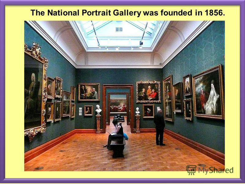 The National Portrait Gallery was founded in 1856.