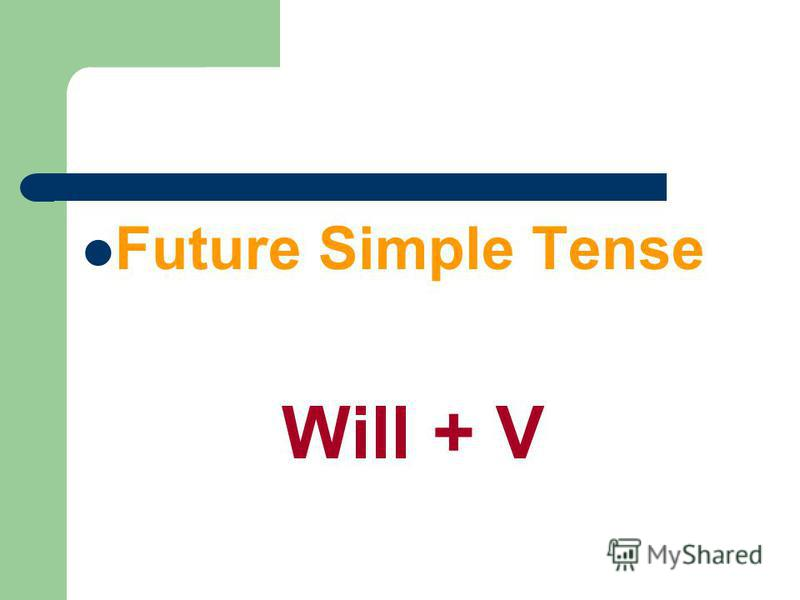 Future Simple Tense Will + V