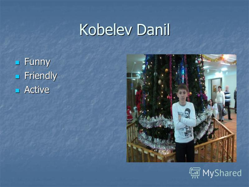 Kobelev Danil Funny Funny Friendly Friendly Active Active