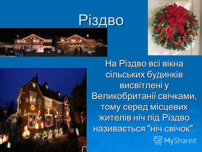 Різдво На Різдво всі вікна сільських будинків висвітлені у Великобританії свічками, тому серед місцевих жителів ніч під Різдво називається ніч свічок.