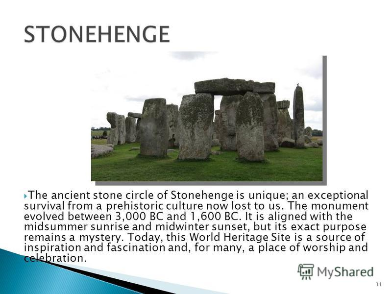 The ancient stone circle of Stonehenge is unique; an exceptional survival from a prehistoric culture now lost to us. The monument evolved between 3,000 BC and 1,600 BC. It is aligned with the midsummer sunrise and midwinter sunset, but its exact purp