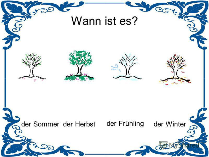 Wann ist es? der Sommerder Winter der Frühling der Herbst