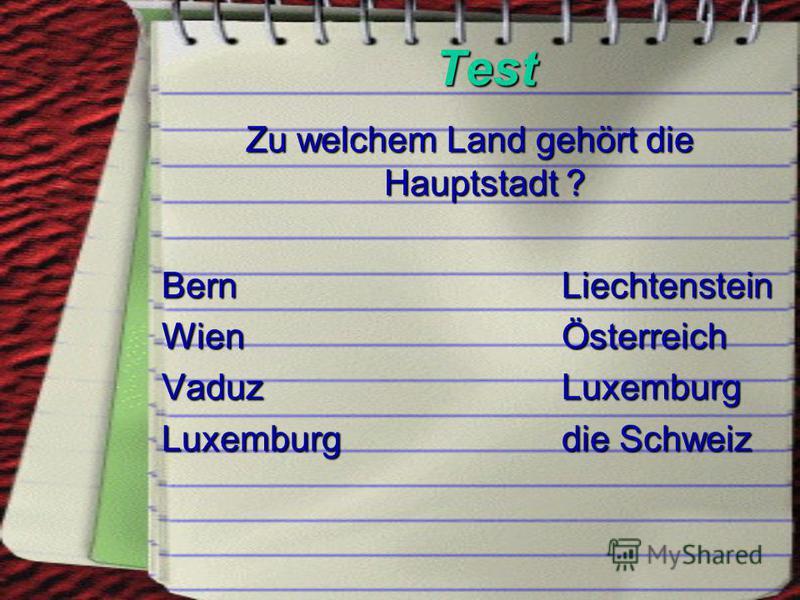 Test Zu welchem Land gehört die Hauptstadt ? Bern Liechtenstein WienÖsterreich VaduzLuxemburg Luxemburgdie Schweiz