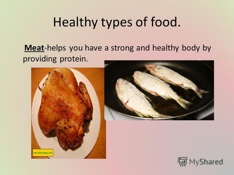 Healthy types of food. Meat-helps you have a strong and healthy body by providing protein.