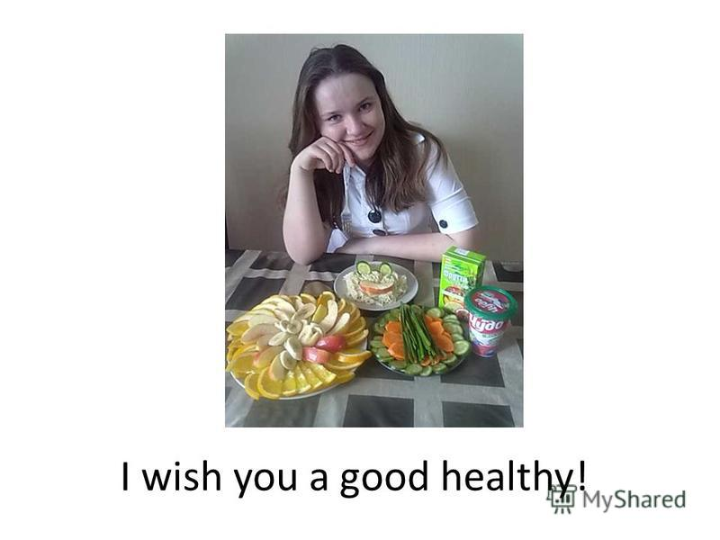 I wish you a good healthy!