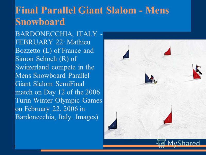 Final Parallel Giant Slalom - Mens Snowboard BARDONECCHIA, ITALY - FEBRUARY 22: Mathieu Bozzetto (L) of France and Simon Schoch (R) of Switzerland compete in the Mens Snowboard Parallel Giant Slalom SemiFinal match on Day 12 of the 2006 Turin Winter
