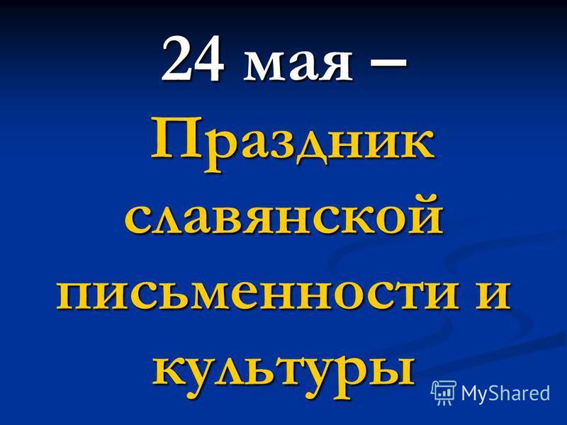 24 мая – Праздник славянской письменности и культуры