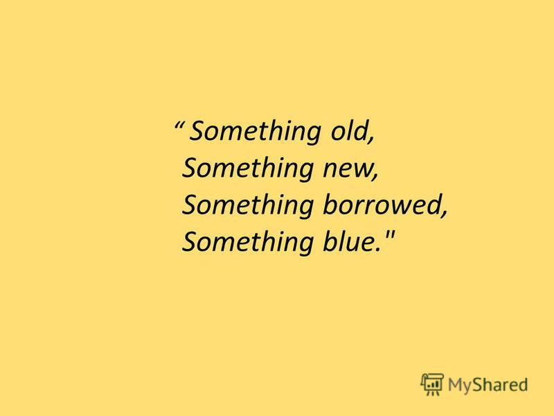 Something old, Something new, Something borrowed, Something blue.