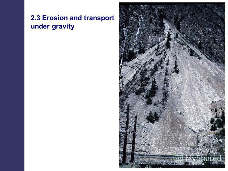 2.3 Erosion and transport under gravity