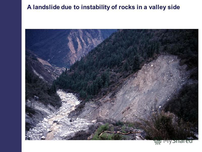 A landslide due to instability of rocks in a valley side