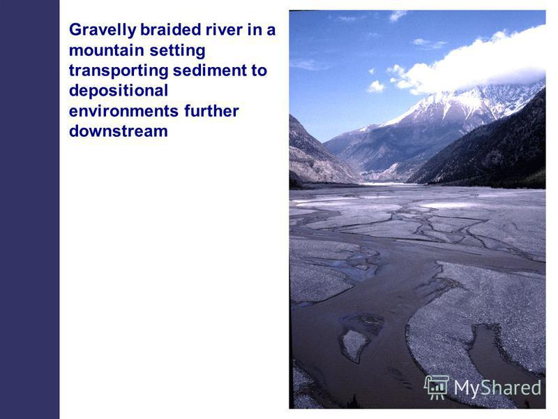 Gravelly braided river in a mountain setting transporting sediment to depositional environments further downstream