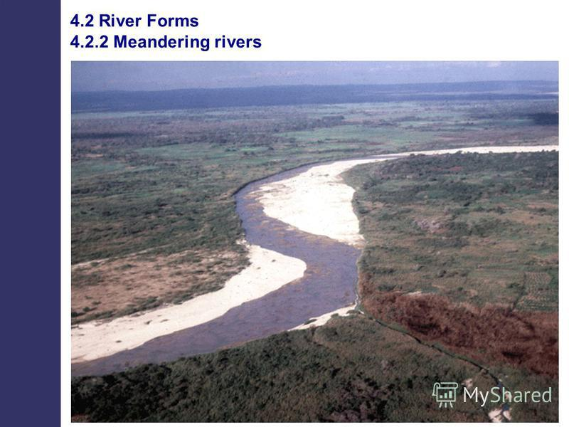4.2 River Forms 4.2.2 Meandering rivers