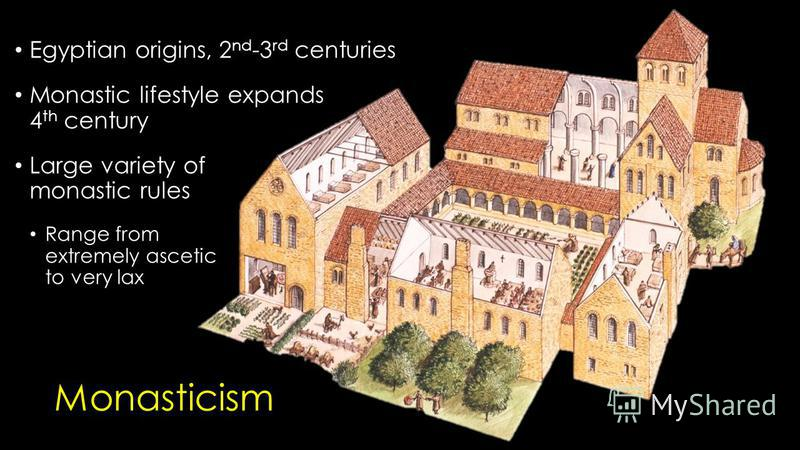 Monasticism Egyptian origins, 2 nd -3 rd centuries Monastic lifestyle expands 4 th century Large variety of monastic rules Range from extremely ascetic to very lax